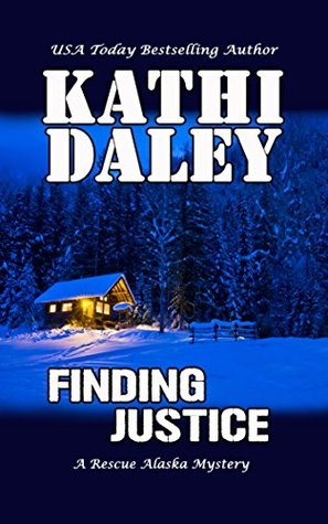 FINDING JUSTICE (RESCUE ALASKA MYSTERY, BOOK #1) KATHI DALEY: BOOK REVIEW