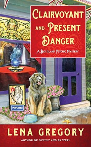 CLAIRVOYANT AND PRESENT DANGER (BAY ISLAND PSYCHIC MYSTERY, BOOK #3) BY LENA GREGORY: BOOK REVIEW