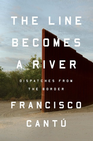 THE LINE BECOMES A RIVER BY FRANCISCO CANTÚ: BOOK REVIEW
