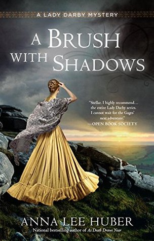 A BRUSH WITH SHADOWS (LADY DARBY MYSTERY, BOOK #6) BY ANNA LEE HUBER: BOOK REVIEW