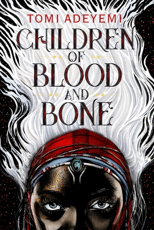 CHILDREN OF BLOOD AND BONE (LEGACY OF ORÏSHA, BOOK #1) BY TOMI ADEYEMI: BOOK REVIEW