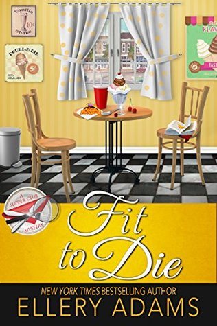 FIT TO DIE (A SUPPER CLUB MYSTERY, #2) BY ELLERY ADAMS: BOOK REVIEW