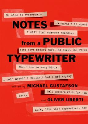 NOTES FROM A PUBLIC TYPEWRITER BY MICHAEL GUSTAFSON & OLIVER UBERTI: BOOK REVIEW