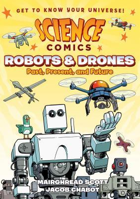 SCIENCE COMICS – ROBOTS AND DRONES – PAST, PRESENT, AND FUTURE (SCIENCE COMICS) BY MAIRGHREAD SCOTT: BOOK REVIEW