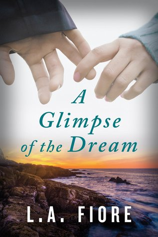 A GLIMPSE OF THE DREAM BY L.A. FIORE: BOOK REVIEW