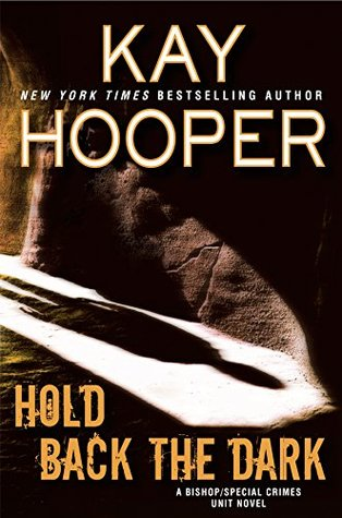 HOLD BACK THE DARK (BISHOP/SPECIAL CRIMES UNIT SERIES, #18) BY KAY HOOPER: BOOK REVIEW