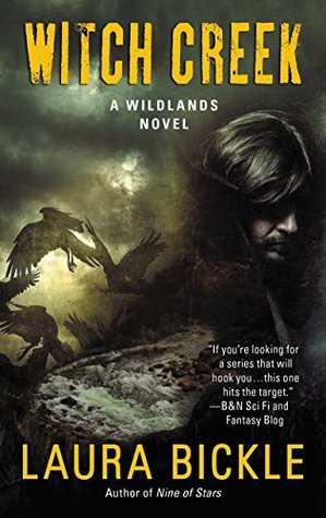 WITCH CREEK (WILDLANDS, BOOK #4) BY LAURA BICKLE: BOOK REVIEW