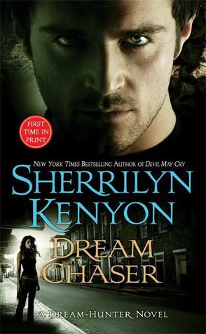 DREAM CHASER (DARK-HUNTER, BOOK #13, DREAM-HUNTER, BOOK #3) BY SHERRILYN KENYON: BOOK REVIEW