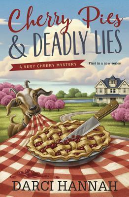 CHERRY PIES & DEADLY LIES (A VERY CHERRY MYSTERY, BOOK #1) BY DARCI HANNAH: BOOK REVIEW