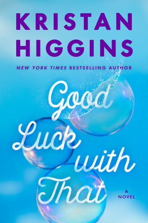 GOOD LUCK WITH THAT BY KRISTAN HIGGINS: BOOK REVIEW