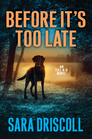 BEFORE IT'S TOO LATE (FBI K-9, BOOK #2) BY SARA DRISCOLL: BOOK REVIEW