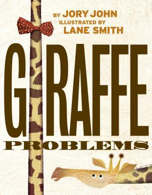 GIRAFFE PROBLEMS BY JORY JOHN & ILLUSTRATED BY LANE SMITH: BOOK REVIEW
