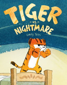 TIGER VS NIGHTMARE BY EMILY TETRI: BOOK REVIEW