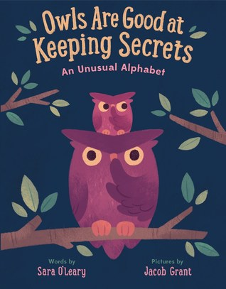 OWLS ARE GOOD AT KEEPING SECRETS: AN UNUSUAL ALPHABET BY SARA O'LEARY: BOOK REVIEW