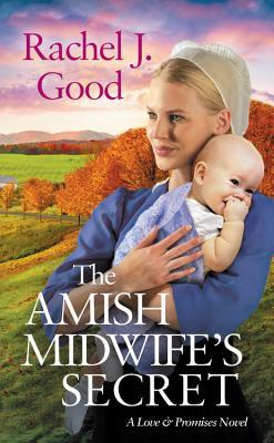 THE AMISH MIDWIFE'S SECRET (LOVE AND PROMISES #2) BY RACHEL J. GOOD: BOOK REVIEW