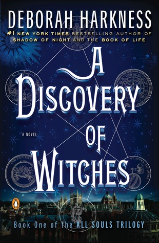 A DISCOVERY OF WITCHES (ALL SOULS TRILOGY, BOOK #1) BY DEBORAH HARKNESS: BOOK REVIEW