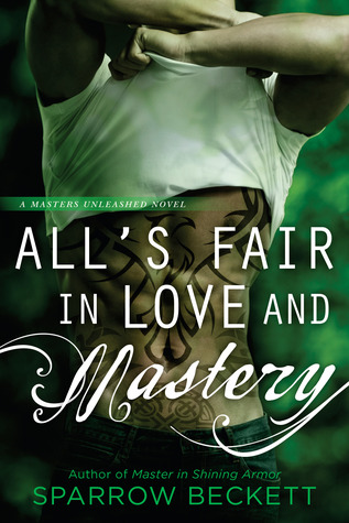 ALL'S FAIR IN LOVE AND MASTERY (MASTERS UNLEASHED, BOOK #5) BY SPARROW BECKETT: BOOK REVIEW