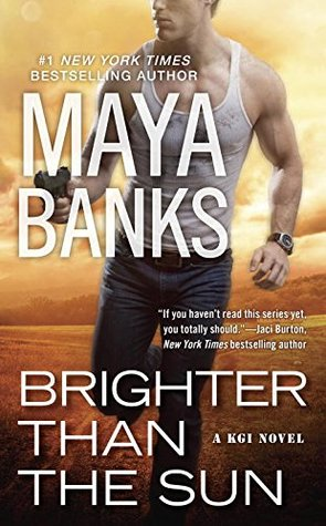 BRIGHTER THAN THE SUN (KGI, BOOK #11) BY MAYA BANKS: BOOK REVIEW