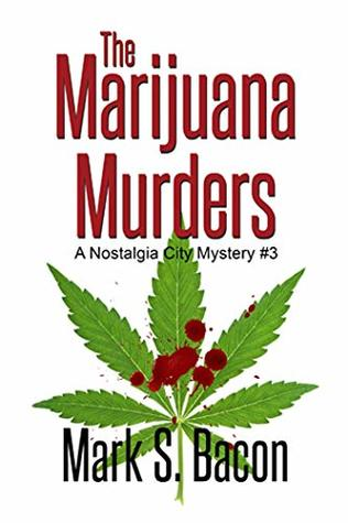 THE MARIJUANA MURDERS (NOSTALGIA CITY MYSTERIES, BOOK #3) BY MARK S. BACON: BOOK REVIEW