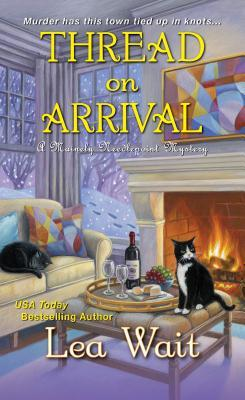 THREAD ON ARRIVAL ( MAINELY NEEDLEPOINT #8) BY LEA WAIT: BOOK REVIEW