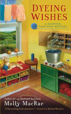 DYEING WISHES (A HAUNTED YARN SHOP MYSTERY, BOOK #2) BY MOLLY MACRAE: BOOK REVIEW