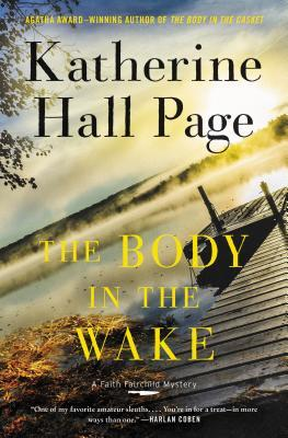 THE BODY IN THE WAKE (FAITH FAIRCHILD MYSTERY, BOOK #25) BY KATHERINE HALL PAGE: BOOK REVIEW