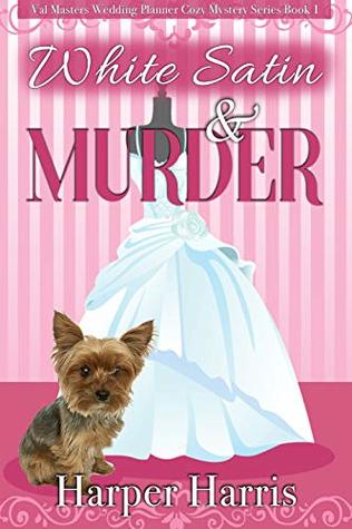 WHITE SATIN & MURDER (VAL MASTERS, WEDDING PLANNER #1) BY HARPER HARRIS: BOOK REVIEW