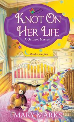 KNOT ON HER LIFE (A QUILTING MYSTERY #7) BY MARY MARKS: BOOK REVIEW