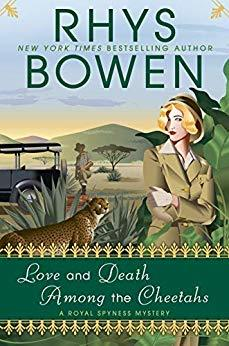LOVE AND DEATH AMONG THE CHEETAHS (ROYAL SPYNESS MYSTERY #13) BY RHYS BOWEN: BOOK REVIEW