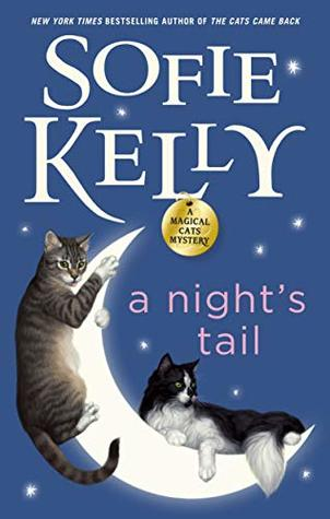 A NIGHT'S TAIL (MAGICAL CATS MYSTERY #11) BY SOFIE KELLY: BOOK REVIEW