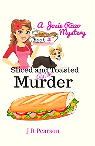 SLICED AND TOASTED WITH MURDER (JOSIE RIZZO COZY MYSTERY, #2) BY J.R. PEARSON: BOOK REVIEW