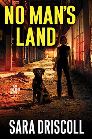 NO MAN'S LAND (FBI K-9 #4) BY SARA DRISCOLL: BOOK REVIEW
