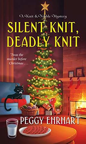 SILENT KNIT, DEADLY KNIT ( A KNIT AND NIBBLE MYSTERY, #4) BY PEGGY EHRHART: BOOK REVIEW