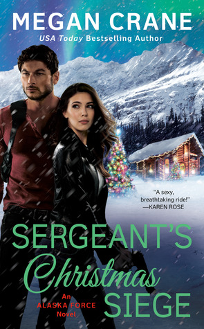 SERGEANT'S CHRISTMAS SIEGE (ALASKA FORCE, BOOK #3) BY MEGAN CRANE: BOOK REVIEW