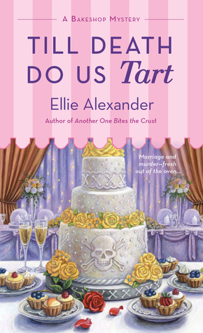 TILL DEATH DO US TART (A BAKESHOP MYSTERY, #8) BY ELLIE ALEXANDER: BOOK REVIEW