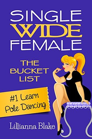 LEARN POLE DANCING (SINGLE WIDE FEMALE: THE BUCKET LIST, #1) BY LILLIANNA BLAKE: BOOK REVIEW
