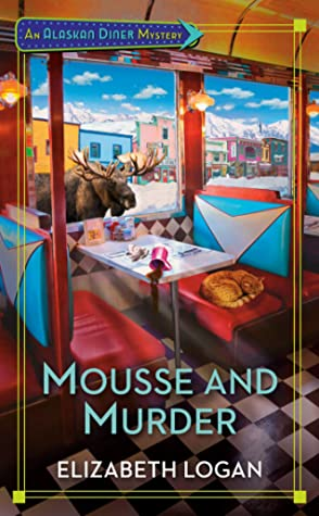 MOUSSE AND MURDER (ALASKAN DINER MYSTERY, BOOK #1) BY ELIZABETH LOGAN: BOOK REVIEW