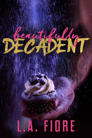 BEAUTIFULLY DECADENT (BEAUTIFULLY DAMAGED, BOOK #3) BY L.A. FIORE: BOOK REVIEW