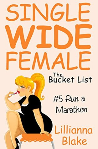RUN A MARATHON (SINGLE WIDE FEMALE: THE BUCKET LIST, #5) BY LILLIANNA BLAKE: BOOK REVIEW