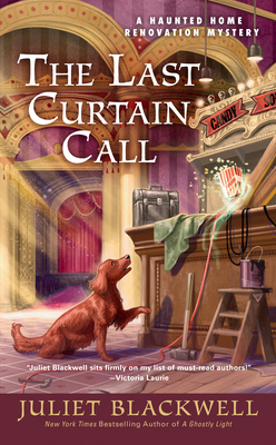 THE LAST CURTAIN CALL (HAUNTED HOME RENOVATION MYSTERY #8) BY JULIET BLACKWELL: BOOK REVIEW