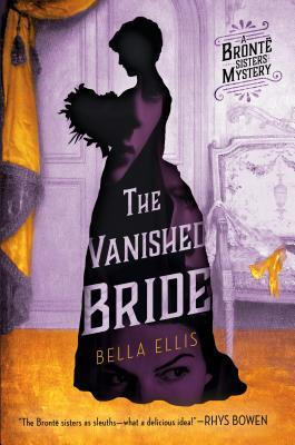THE VANISHED BRIDE (BRONTE SISTERS MYSTERY, BOOK #1) BY BELLA ELLIS: BOOK REVIEW