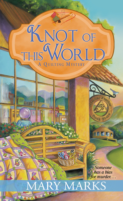 KNOT OF THIS WORLD (A QUILTING MYSTERY, BOOK #8) BY MARY MARKS: BOOK REVIEW