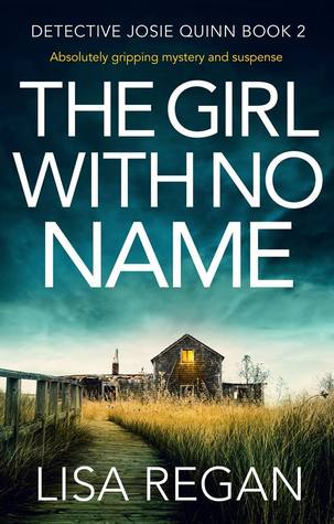 THE GIRL WITH NO NAME (DETECTIVE JOSIE QUINN, #2) BY LISA REGAN: BOOK REVIEW