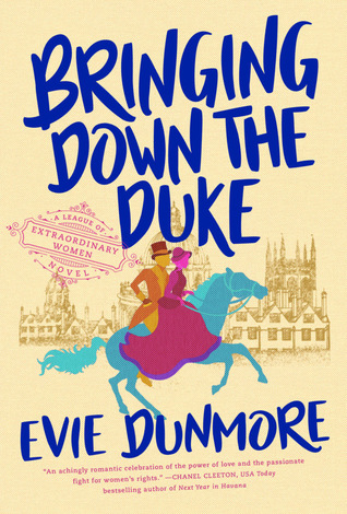 BRINGING DOWN THE DUKE (A LEAGUE OF EXTRAORDINARY WOMEN, BOOK #1) BY EVIE DUNMORE: BOOK REVIEW