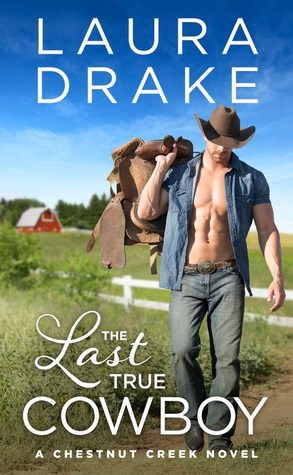 THE LAST TRUE COWBOY (CHESTNUT CREEK, BOOK #1) BY LAURA DRAKE: BOOK REVIEW