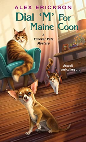 DIAL M FOR MAINE COON (A FUREVER PETS MYSTERY, BOOK #2) BY ALEX ERICKSON: BOOK REVIEW