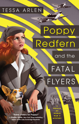 POPPY REDFERN AND THE FATAL FLYERS (A WOMAN OF WWII MYSTERY, BOOK #2) BY TESSA ARLEN: BOOK REVIEW