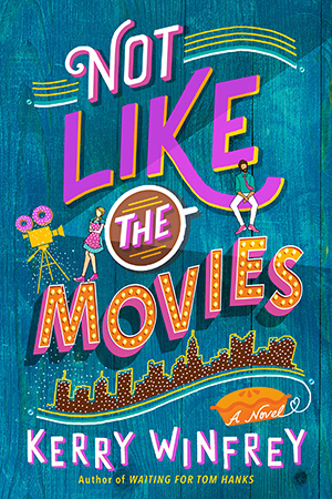 NOT LIKE THE MOVIES (WAITING FOR TOM HANKS, #2) BY KERRY WINFREY: BOOK REVIEW