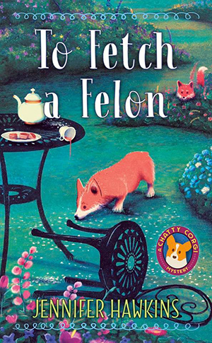 TO FETCH A FELON (CHATTY CORGI MYSTERY, BOOK #1) BY JENNIFER HAWKINS: BOOK REVIEW