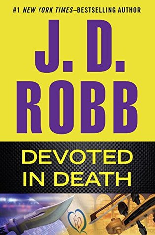 DEVOTED IN DEATH (IN DEATH, BOOK #41) BY J.D. ROBB: BOOK REVIEW
